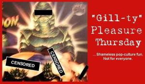 Gill-Ty Pleasure Thursday